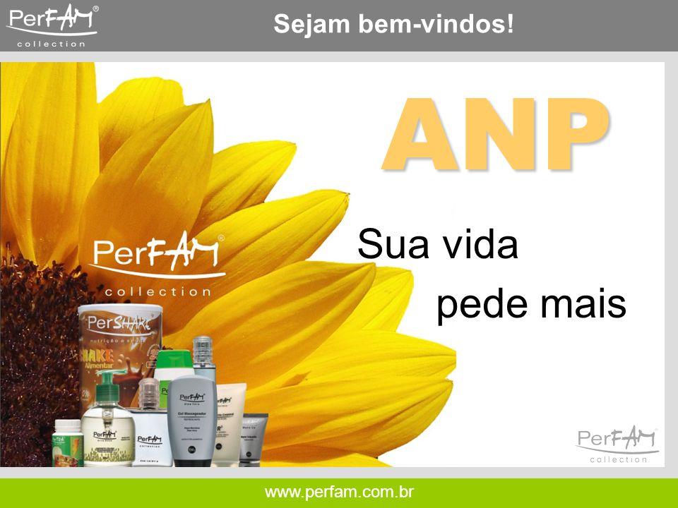 Sejam bem-vindos! ANP Sua vida pede mais www.perfam.com.br