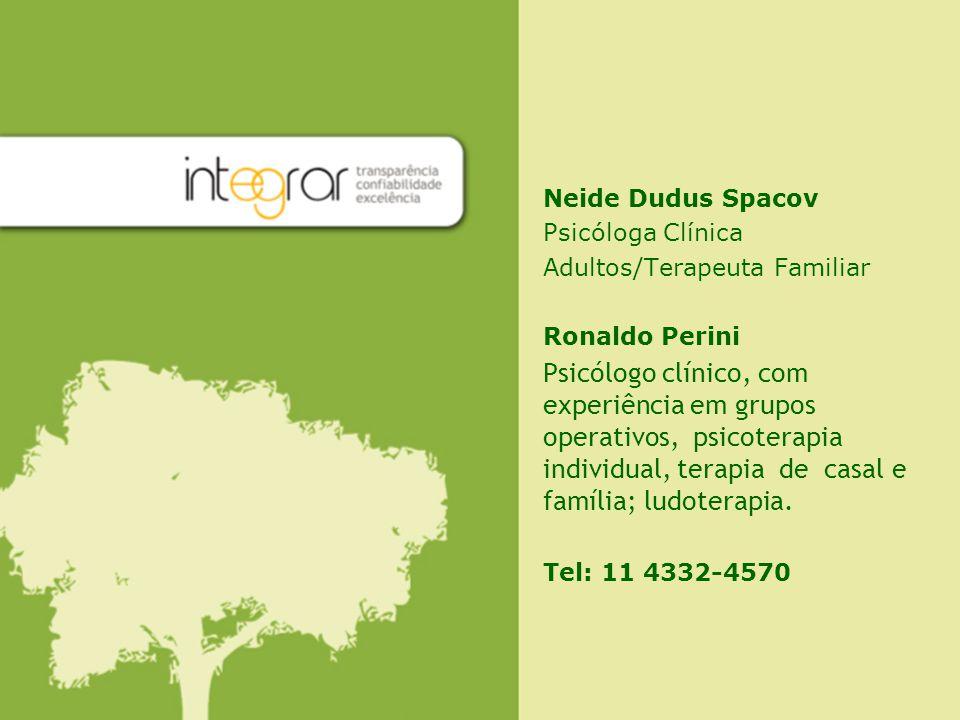 Neide Dudus Spacov Psicóloga Clínica. Adultos/Terapeuta Familiar. Ronaldo Perini.