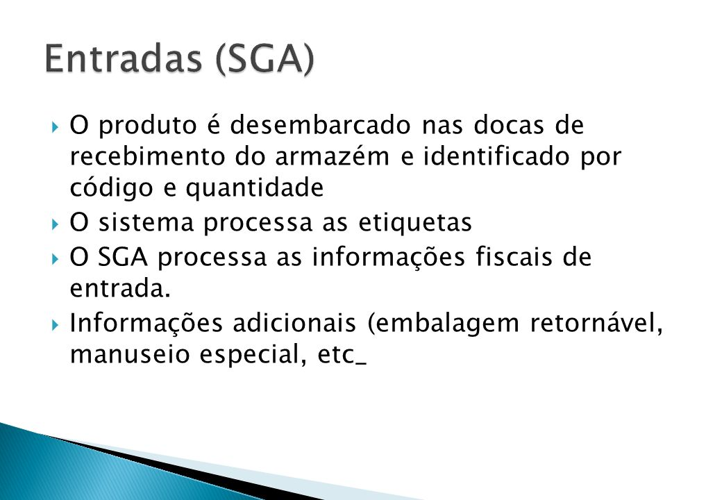 Entradas (SGA) O produto é desembarcado nas docas de recebimento do armazém e identificado por código e quantidade.