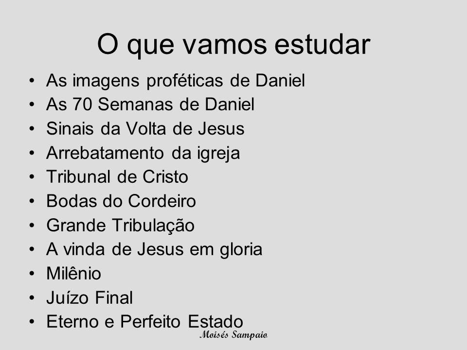 O que vamos estudar As imagens proféticas de Daniel