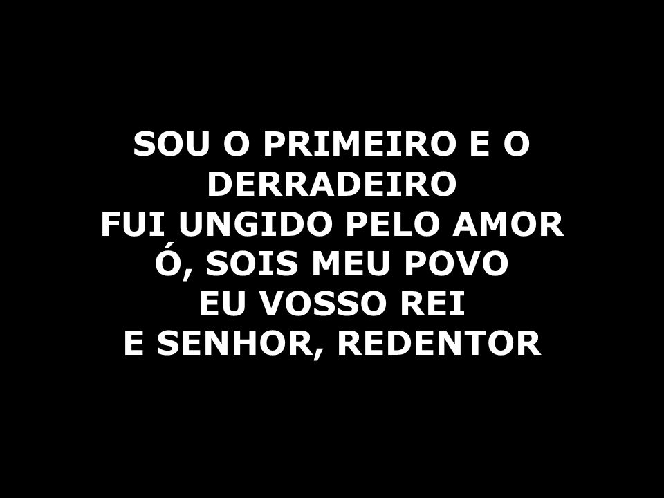 SOU O PRIMEIRO E O DERRADEIRO