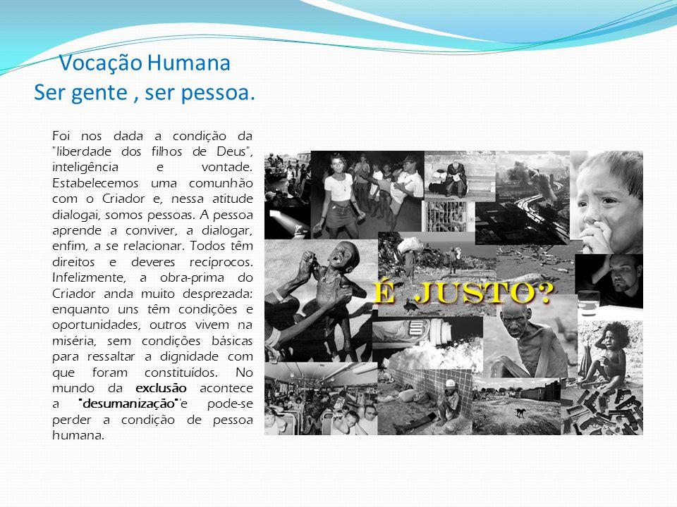 Vocação Humana Ser gente , ser pessoa.