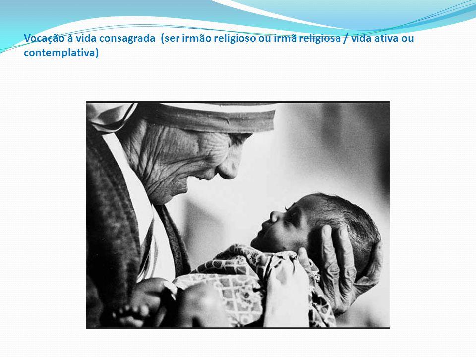 Vocação à vida consagrada (ser irmão religioso ou irmã religiosa / vida ativa ou contemplativa)