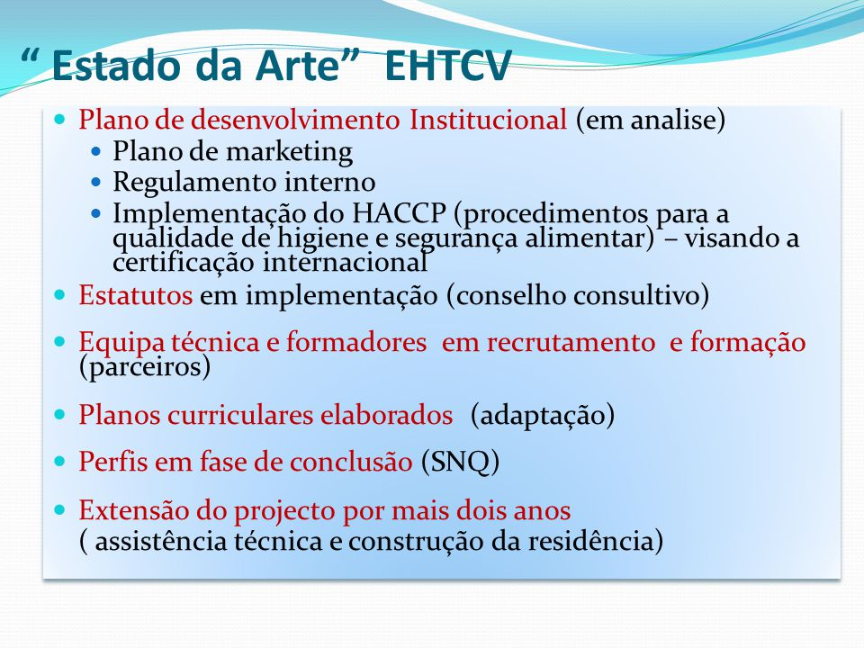Estado da Arte EHTCV Plano de desenvolvimento Institucional (em analise) Plano de marketing. Regulamento interno.