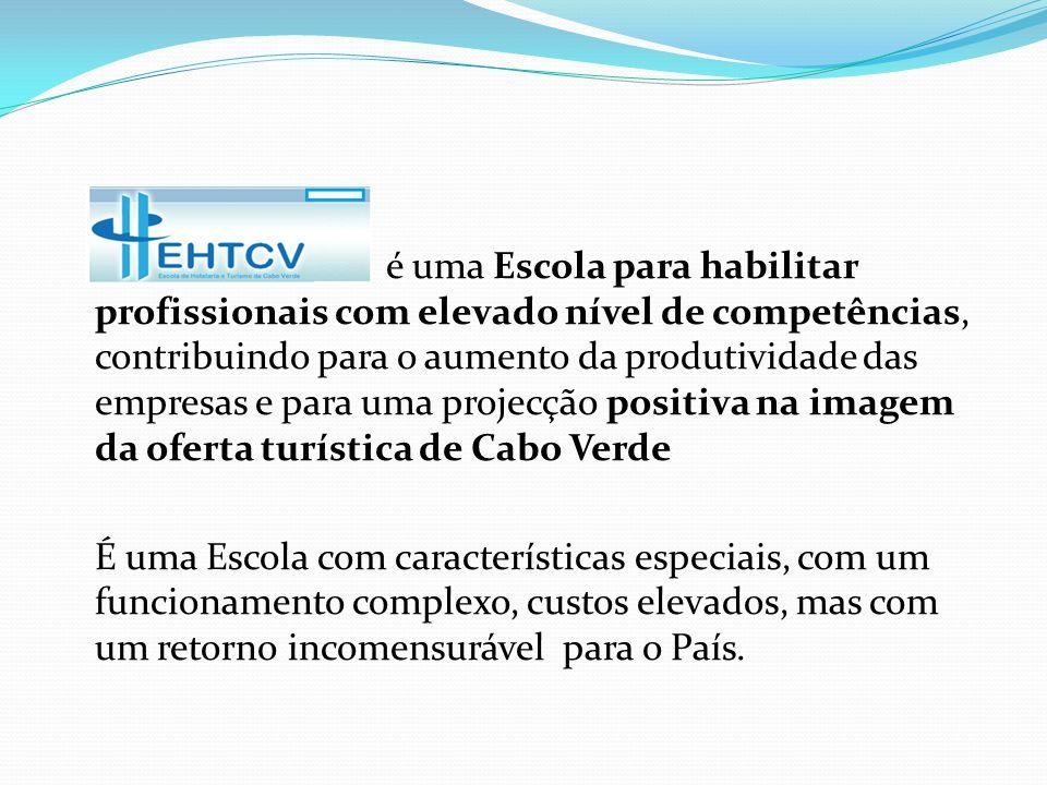 é uma Escola para habilitar profissionais com elevado nível de competências, contribuindo para o aumento da produtividade das empresas e para uma projecção positiva na imagem da oferta turística de Cabo Verde