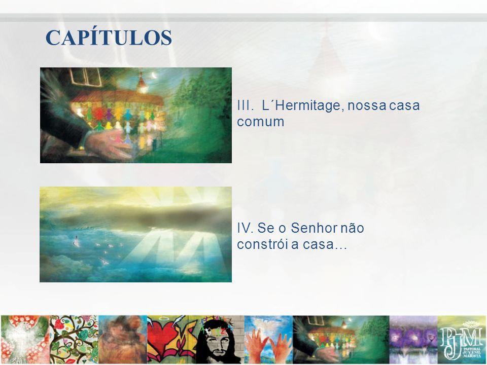 CAPÍTULOS III. L´Hermitage, nossa casa comum
