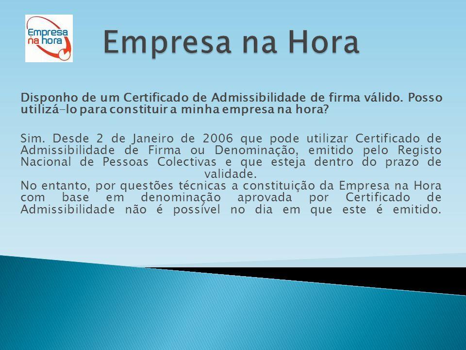 Empresa na Hora Disponho de um Certificado de Admissibilidade de firma válido. Posso utilizá-lo para constituir a minha empresa na hora