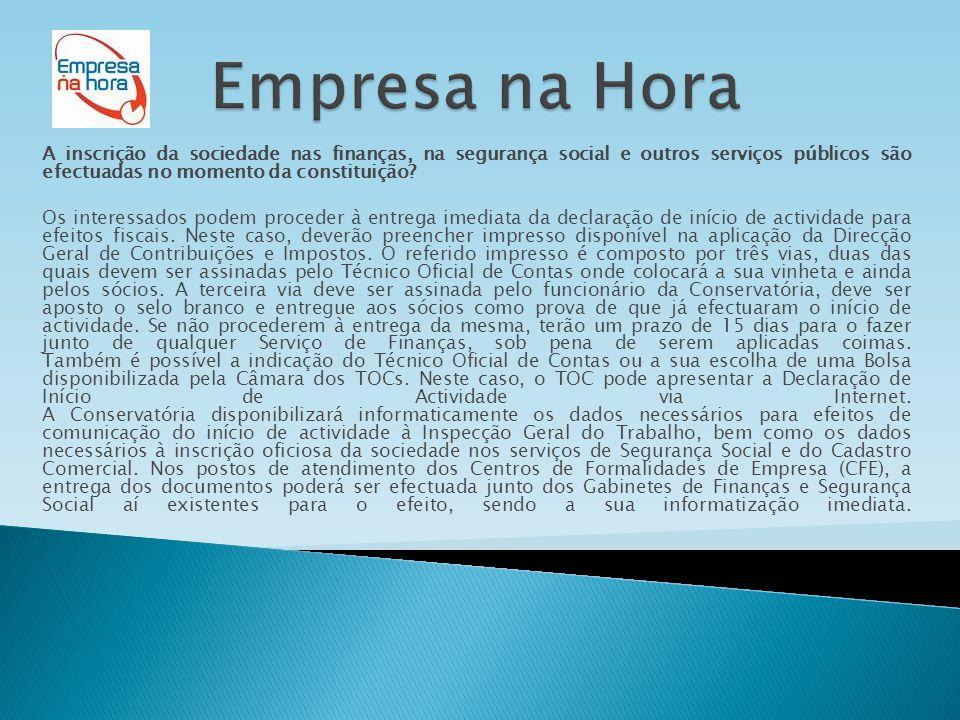 Empresa na Hora A inscrição da sociedade nas finanças, na segurança social e outros serviços públicos são efectuadas no momento da constituição
