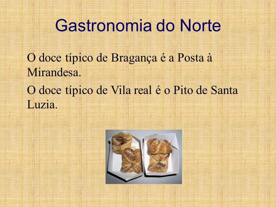 Gastronomia do Norte O doce típico de Bragança é a Posta à Mirandesa.