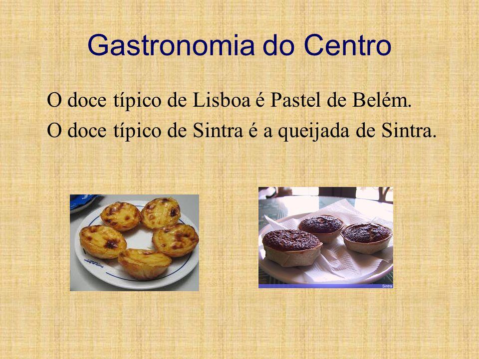 Gastronomia do Centro O doce típico de Lisboa é Pastel de Belém.