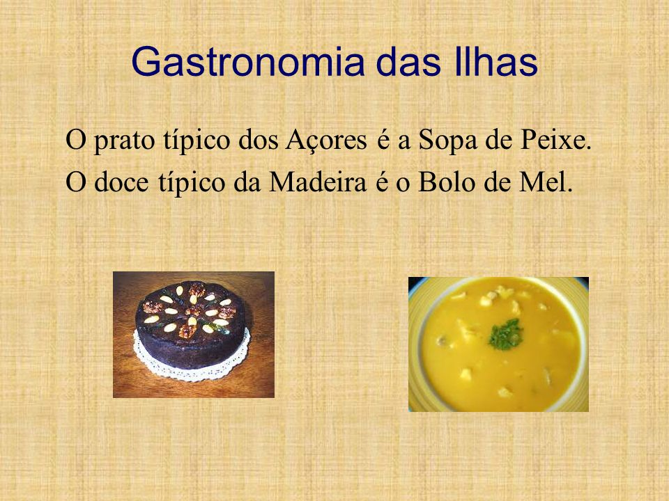 Gastronomia das Ilhas O prato típico dos Açores é a Sopa de Peixe.