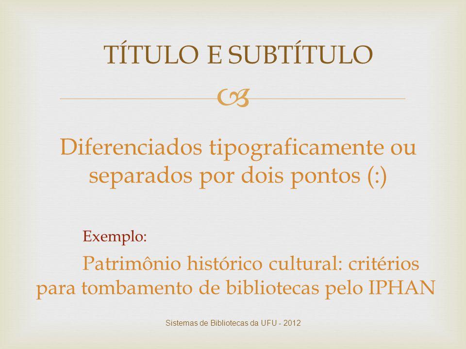 TÍTULO E SUBTÍTULO Diferenciados tipograficamente ou separados por dois pontos (:) Exemplo: