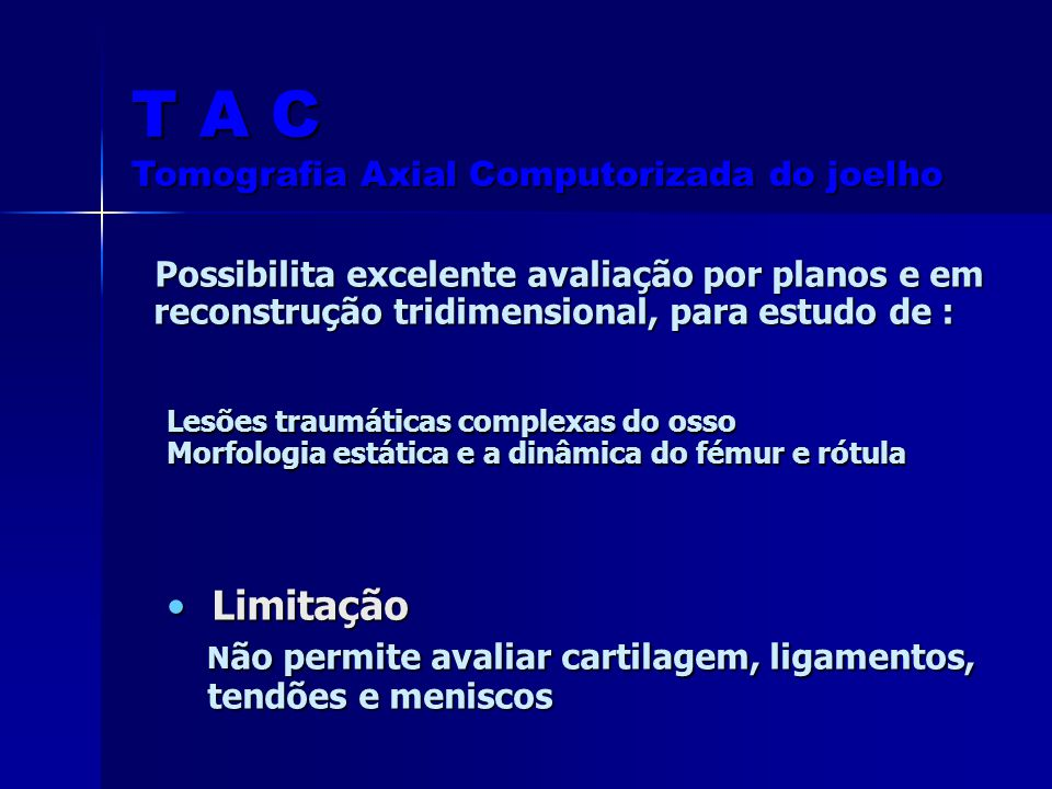 T A C Tomografia Axial Computorizada do joelho