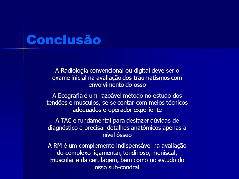 Conclusão A Radiologia convencional ou digital deve ser o exame inicial na avaliação dos traumatismos com envolvimento do osso.