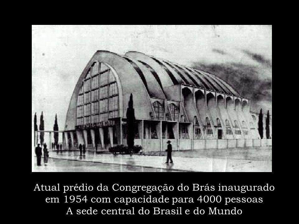 Atual prédio da Congregação do Brás inaugurado em 1954 com capacidade para 4000 pessoas A sede central do Brasil e do Mundo