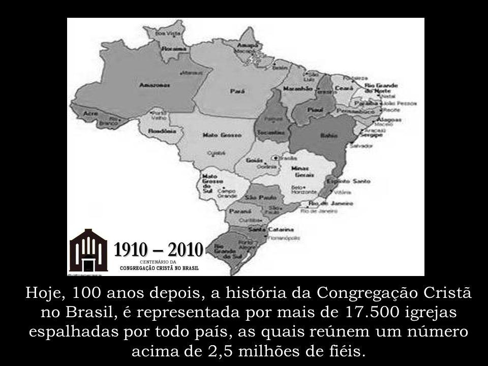 Hoje, 100 anos depois, a história da Congregação Cristã no Brasil, é representada por mais de 17.500 igrejas espalhadas por todo país, as quais reúnem um número acima de 2,5 milhões de fiéis.