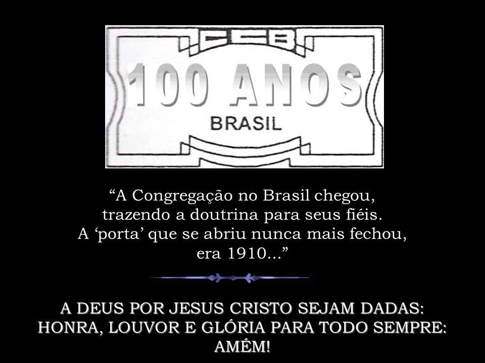 A Congregação no Brasil chegou, trazendo a doutrina para seus fiéis