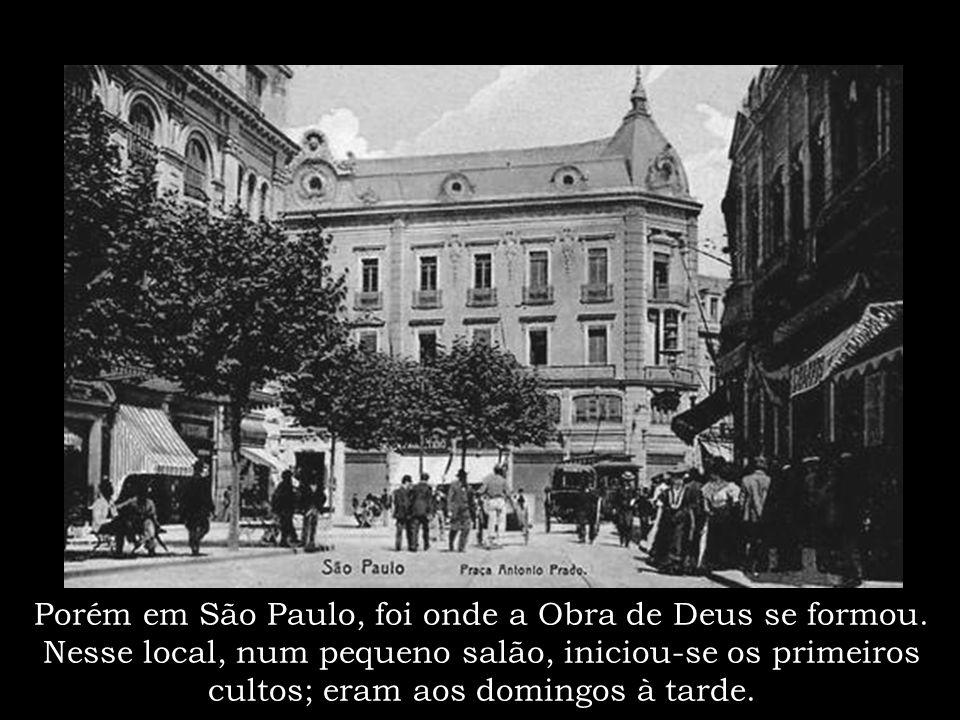 Porém em São Paulo, foi onde a Obra de Deus se formou