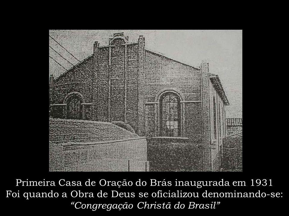 Primeira Casa de Oração do Brás inaugurada em 1931 Foi quando a Obra de Deus se oficializou denominando-se: Congregação Christã do Brasil