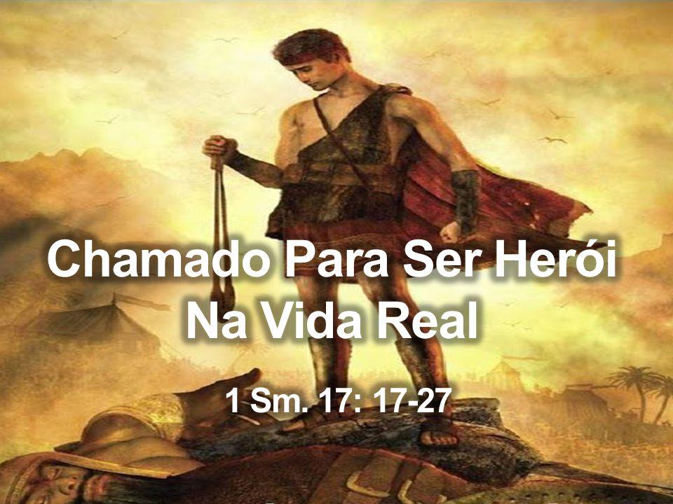 Chamado Para Ser Herói Na Vida Real 1 Sm. 17: 17-27