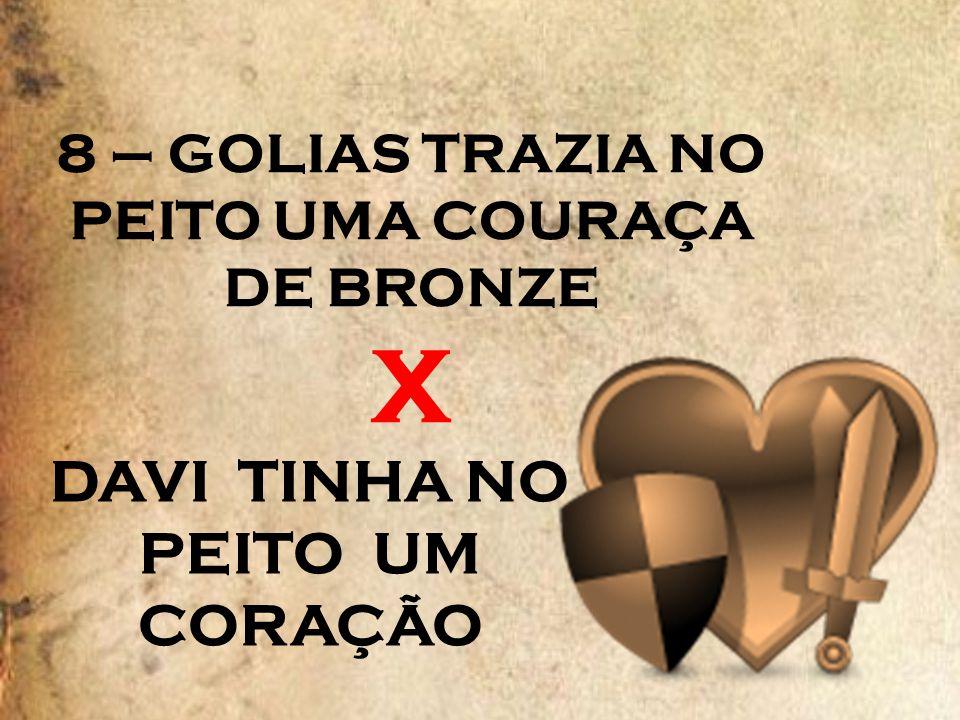 8 – GOLIAS TRAZIA NO PEITO UMA COURAÇA DE BRONZE X