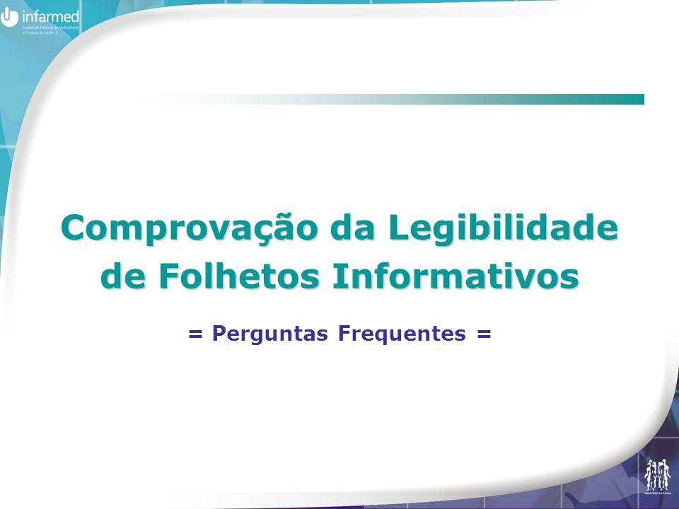 Comprovação da Legibilidade de Folhetos Informativos = Perguntas Frequentes =