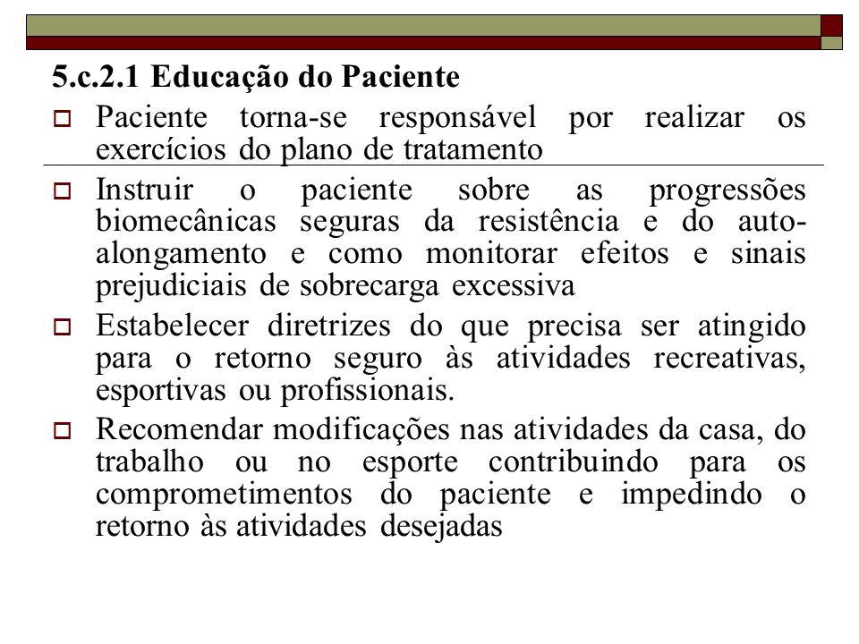 5.c.2.1 Educação do Paciente Paciente torna-se responsável por realizar os exercícios do plano de tratamento.
