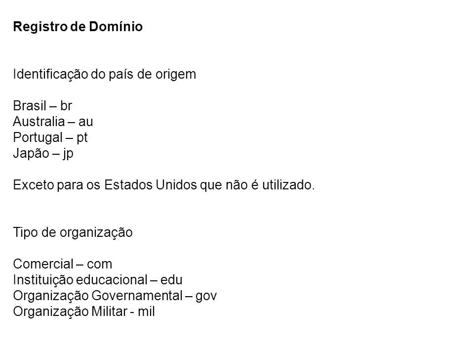 Registro de Domínio Identificação do país de origem Brasil – br Australia – au Portugal – pt Japão – jp.