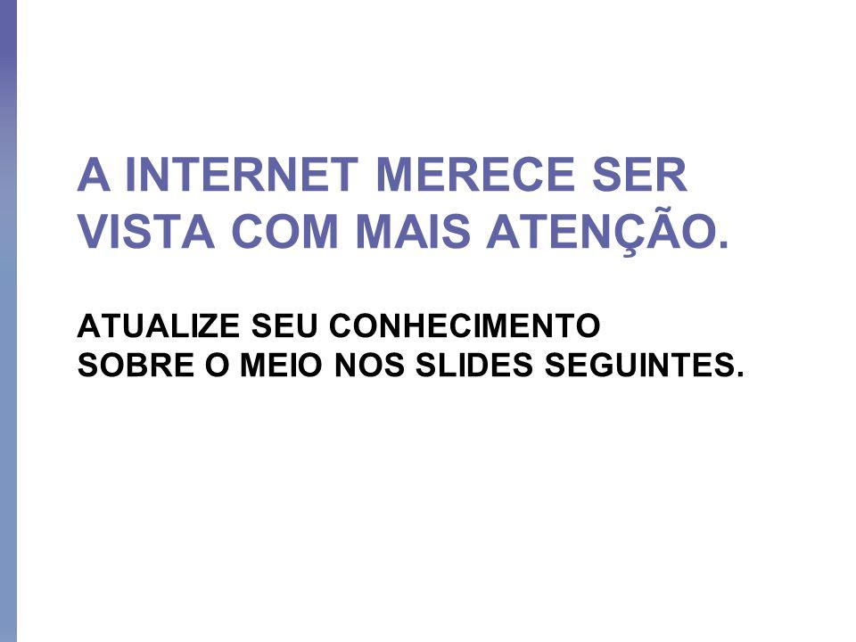 A INTERNET MERECE SER VISTA COM MAIS ATENÇÃO