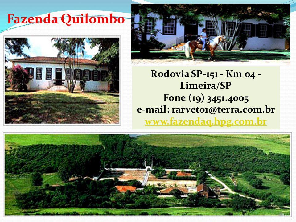 Fazenda Quilombo Rodovia SP-151 - Km 04 - Limeira/SP Fone (19) 3451.4005 e-mail: rarvet01@terra.com.br www.fazendaq.hpg.com.br.