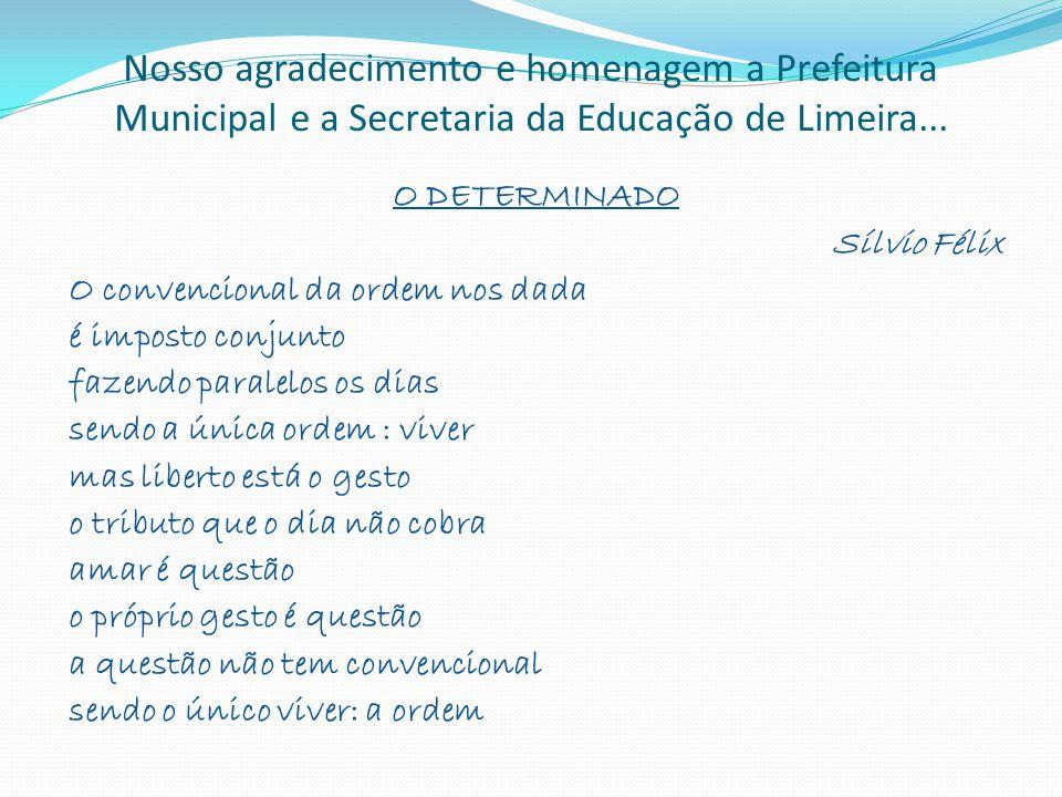Nosso agradecimento e homenagem a Prefeitura Municipal e a Secretaria da Educação de Limeira...