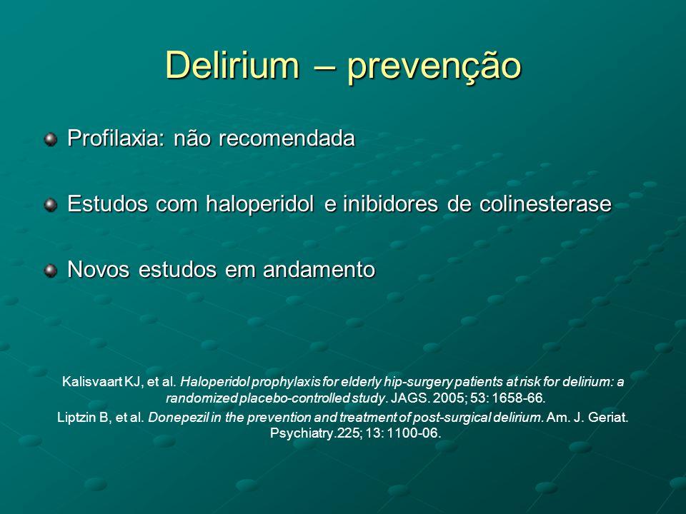 Delirium – prevenção Profilaxia: não recomendada