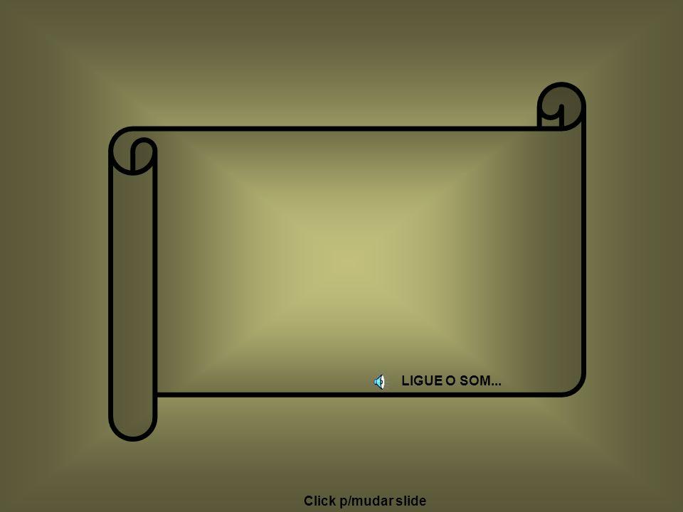 LIGUE O SOM... Click p/mudar slide Colacio.j