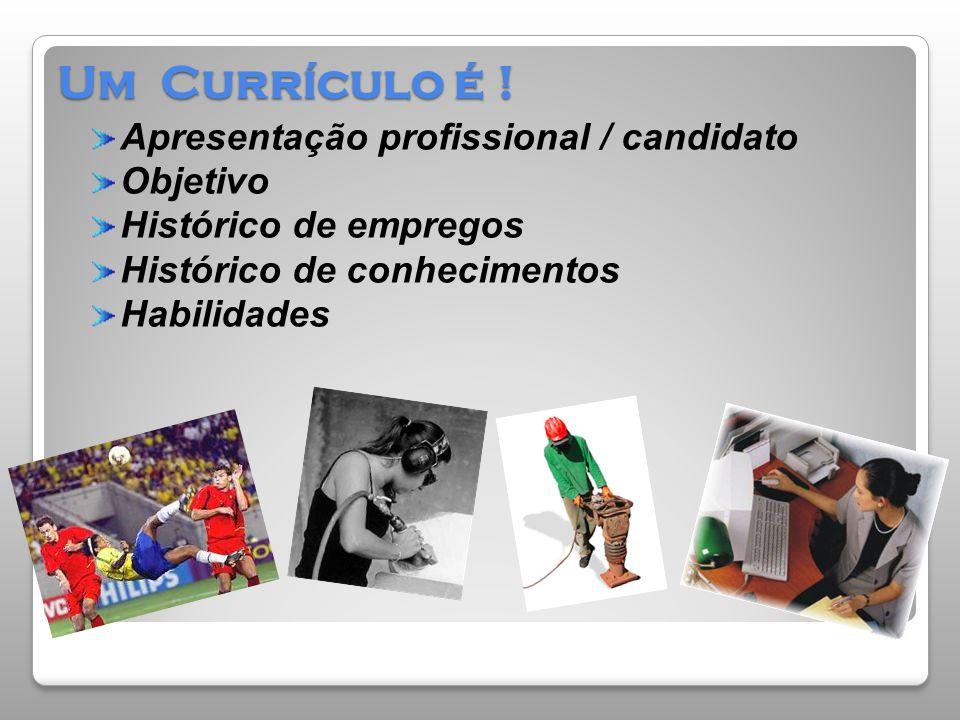 Um Currículo é ! Apresentação profissional / candidato Objetivo