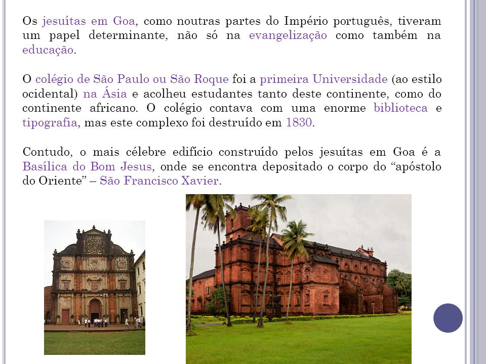Os jesuítas em Goa, como noutras partes do Império português, tiveram um papel determinante, não só na evangelização como também na educação.