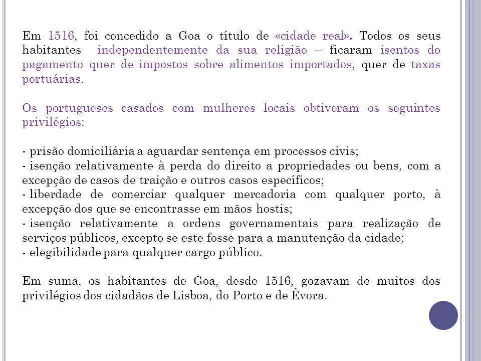 Em 1516, foi concedido a Goa o título de «cidade real»