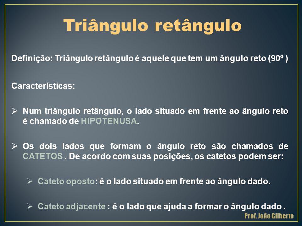 Triângulo retângulo Definição: Triângulo retângulo é aquele que tem um ângulo reto (90º ) Características: