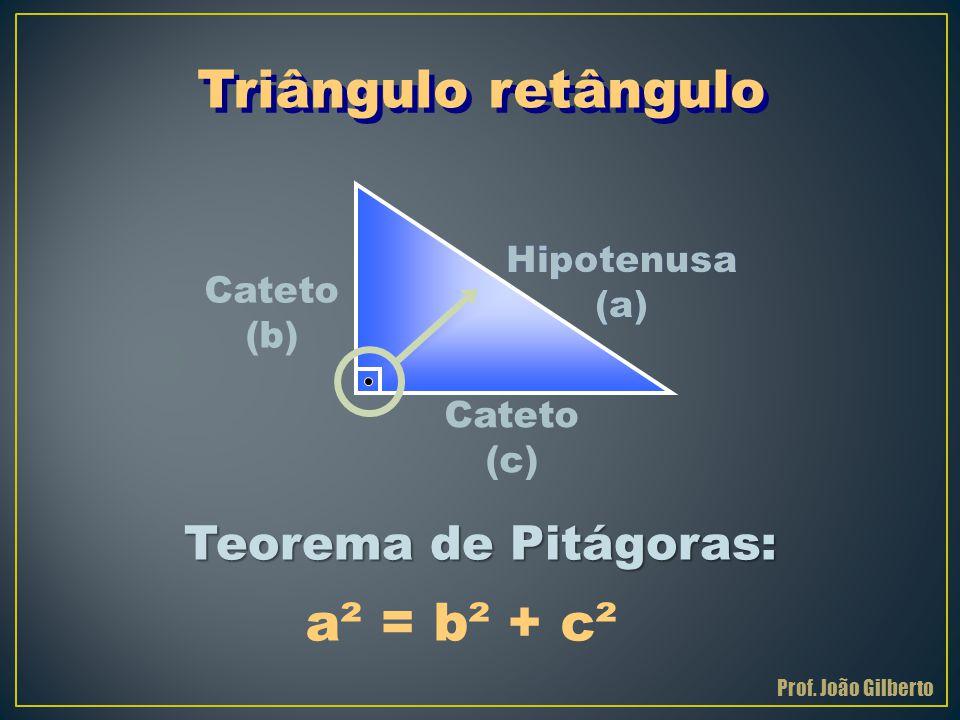 Triângulo retângulo a² = b² + c² Teorema de Pitágoras: Hipotenusa (a)