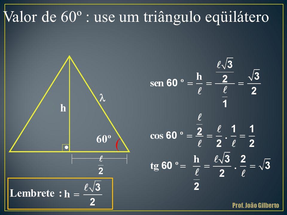 . Valor de 60º : use um triângulo eqüilátero ( l h 60º Lembrete :