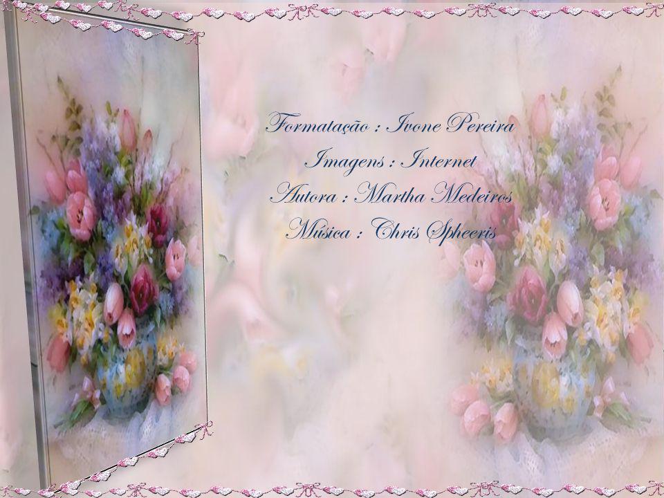 Formatação : Ivone Pereira Imagens : Internet Autora : Martha Medeiros