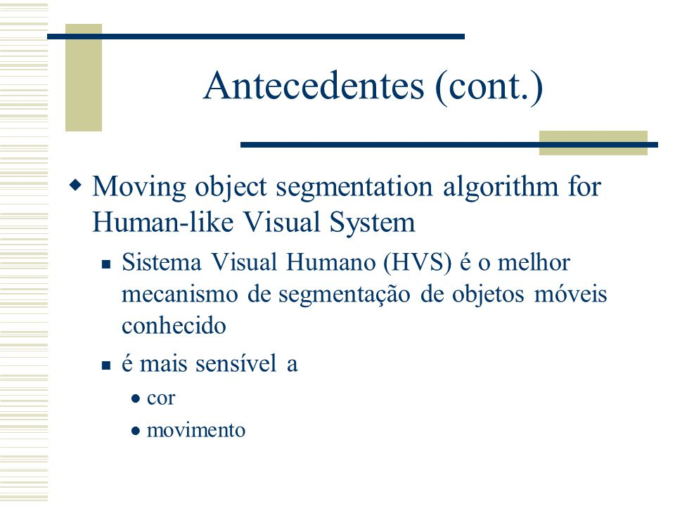 Antecedentes (cont.) Moving object segmentation algorithm for Human-like Visual System.