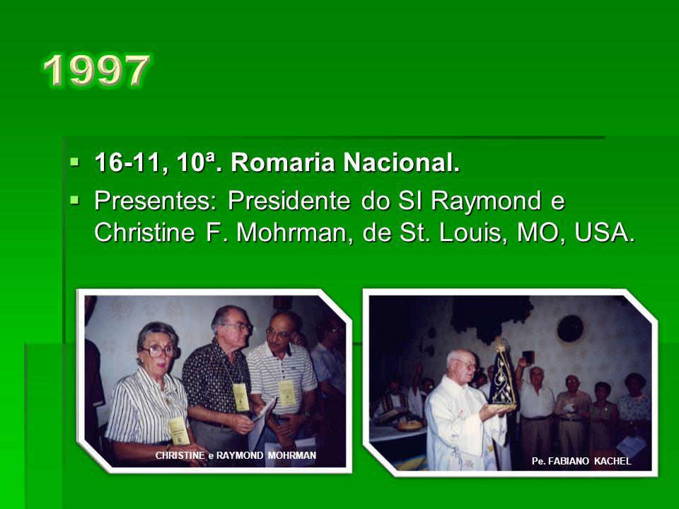 1997 16-11, 10ª. Romaria Nacional. Presentes: Presidente do SI Raymond e Christine F. Mohrman, de St. Louis, MO, USA.