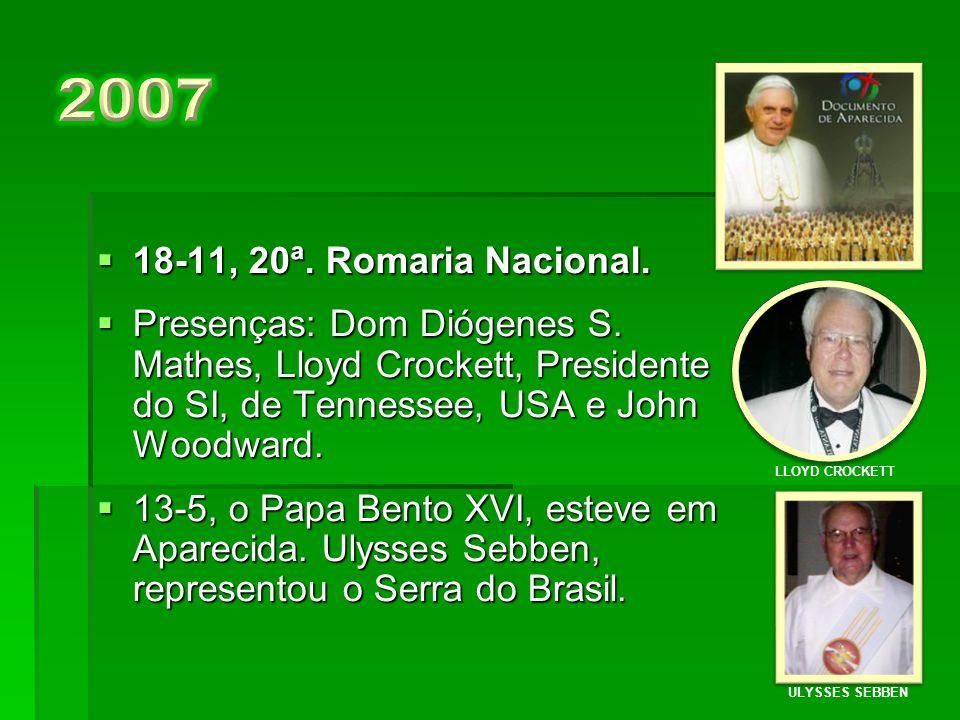2007 18-11, 20ª. Romaria Nacional. Presenças: Dom Diógenes S. Mathes, Lloyd Crockett, Presidente do SI, de Tennessee, USA e John Woodward.
