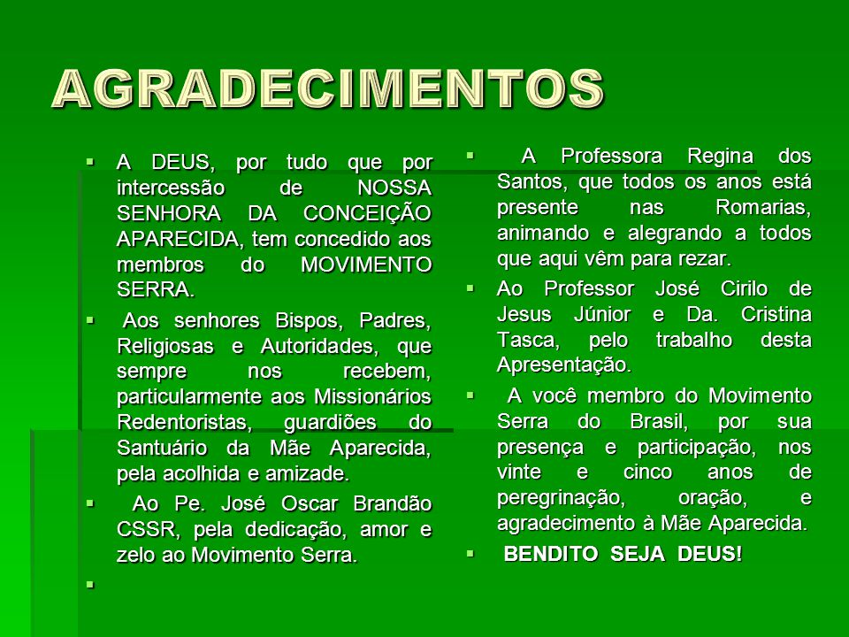 AGRADECIMENTOS A Professora Regina dos Santos, que todos os anos está presente nas Romarias, animando e alegrando a todos que aqui vêm para rezar.