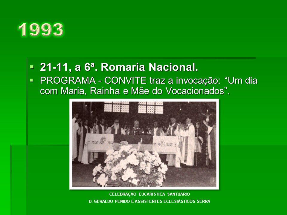 1993 21-11, a 6ª. Romaria Nacional. PROGRAMA - CONVITE traz a invocação: Um dia com Maria, Rainha e Mãe do Vocacionados .