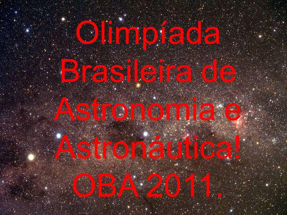 Olimpíada Brasileira de Astronomia e Astronáutica! OBA 2011.