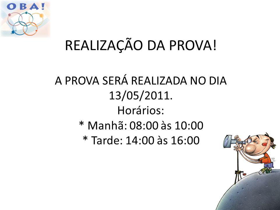 REALIZAÇÃO DA PROVA. A PROVA SERÁ REALIZADA NO DIA 13/05/2011