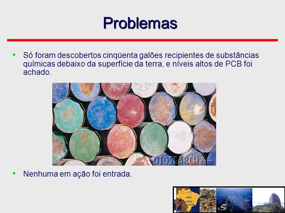 Problemas Só foram descobertos cinqüenta galões recipientes de substâncias químicas debaixo da superfície da terra, e níveis altos de PCB foi achado.