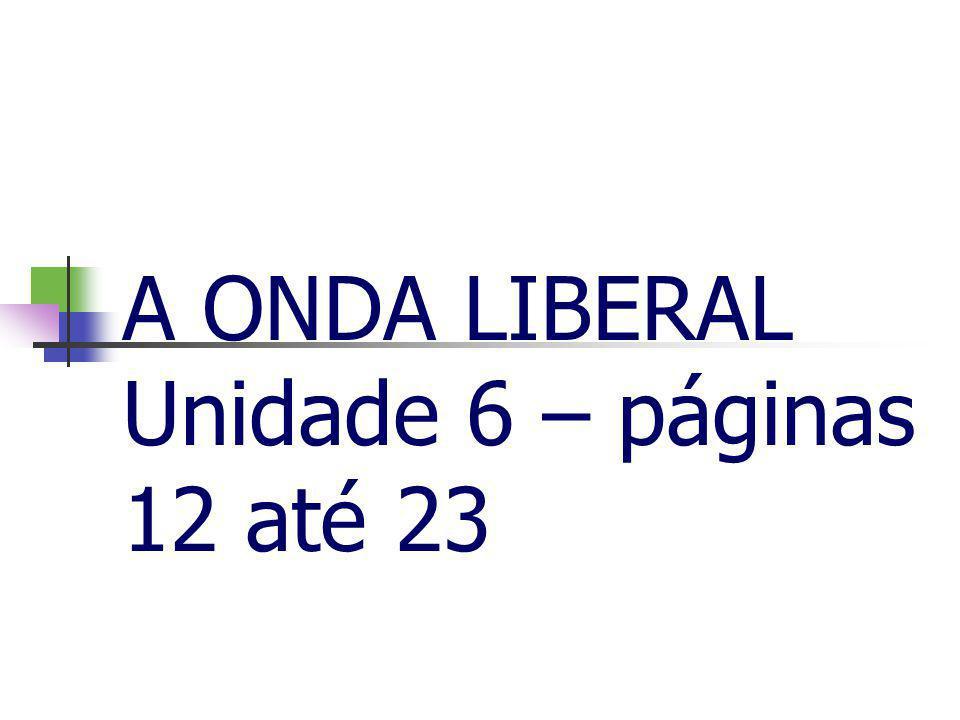 A ONDA LIBERAL Unidade 6 – páginas 12 até 23