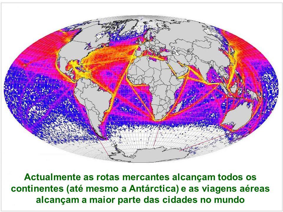 Actualmente as rotas mercantes alcançam todos os continentes (até mesmo a Antárctica) e as viagens aéreas alcançam a maior parte das cidades no mundo